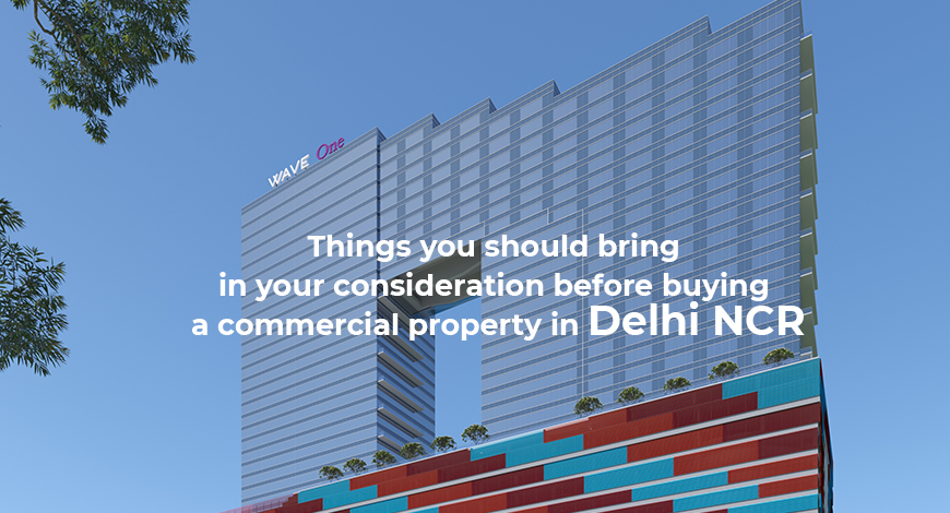 Things you should bring in your consideration before buying a commercial property in Delhi NCR