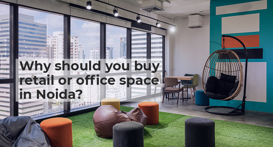 Why should you buy retail or office space in Noida?
