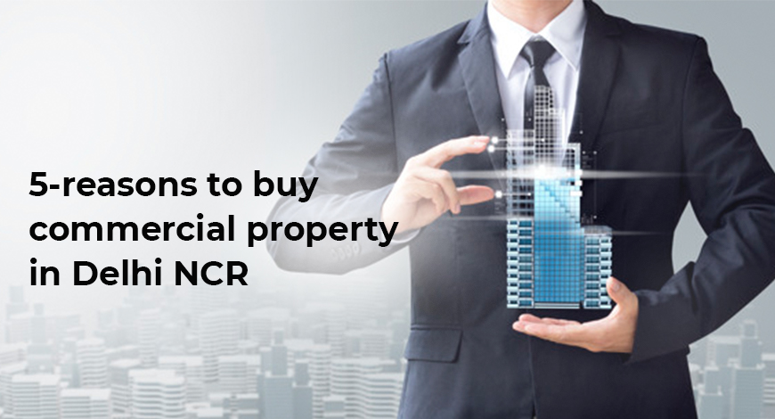 5-reasons to buy commercial property in Delhi NCR