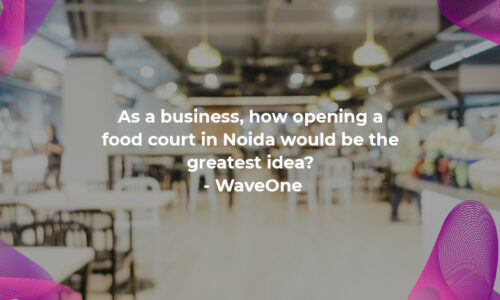 As a business, how opening a food court in Noida would be the greatest idea?