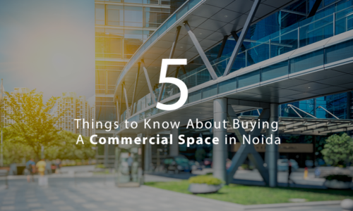 5 Things to Know About Buying A Commercial Space in Noida