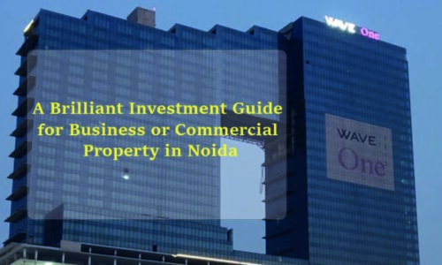 A brilliant investment guide for business or commercial property in Noida
