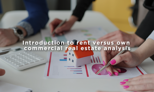 Introduction to rent versus own commercial real estate analysis