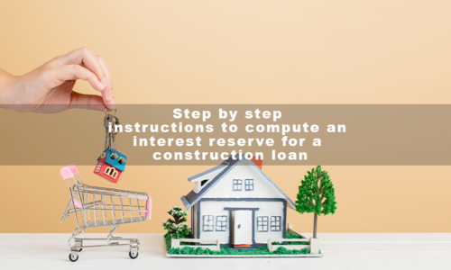 Step by step instructions to compute an interest reserve for a construction loan