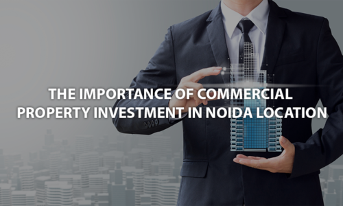 the importance of commercial property investment in noida location