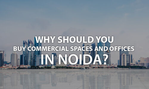 Why Should You Buy Commercial Spaces and Offices in Noida?